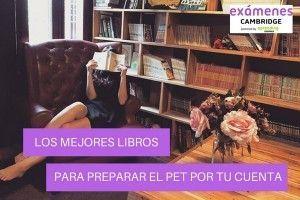 Los Mejores Libros para Preparar el PET Por Tu Cuenta