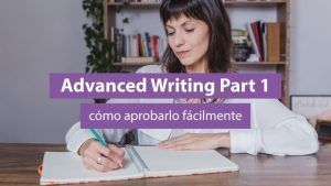 Advanced Writing Part 1, cómo aprobarlo fácilmente