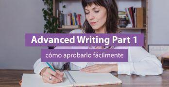 Advanced Writing Part 1, cómo aprobarlo fácilmente
