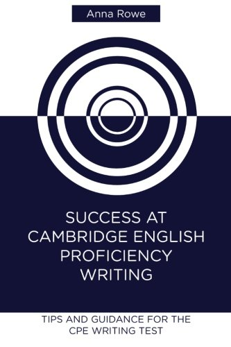 Success at Cambridge English: Proficiency Writing: Tips and guided practice for the CPE Writing test