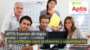 APTIS Examen de inglés: el certificado para profesores y universitarios